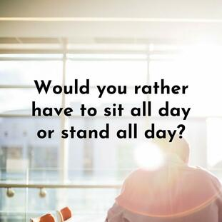 Would you rather sit or stand picture